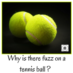 why does a tennis ball have fuzz interview question