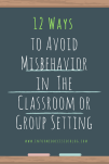 12 Ways to avoid misbehavior in the classroom or group setting