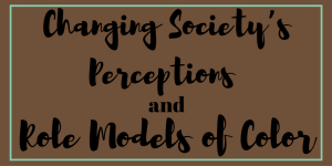 changing-society's-perception and role models of color