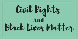 Civil Rights and Black Lives Matter