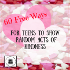 60 Free Ways to Show Random Acts of Kindness for Teens